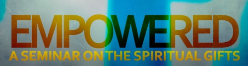 Empowered: A Seminar on the Spiritual Gifts
