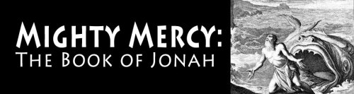 Mighty Mercy: The Book of Jonah