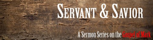 Servant & Savior: The Gospel of Mark